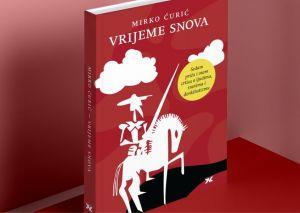 """Nova zbirka Mirka Ćurića """"Vrijeme snova"""""""
